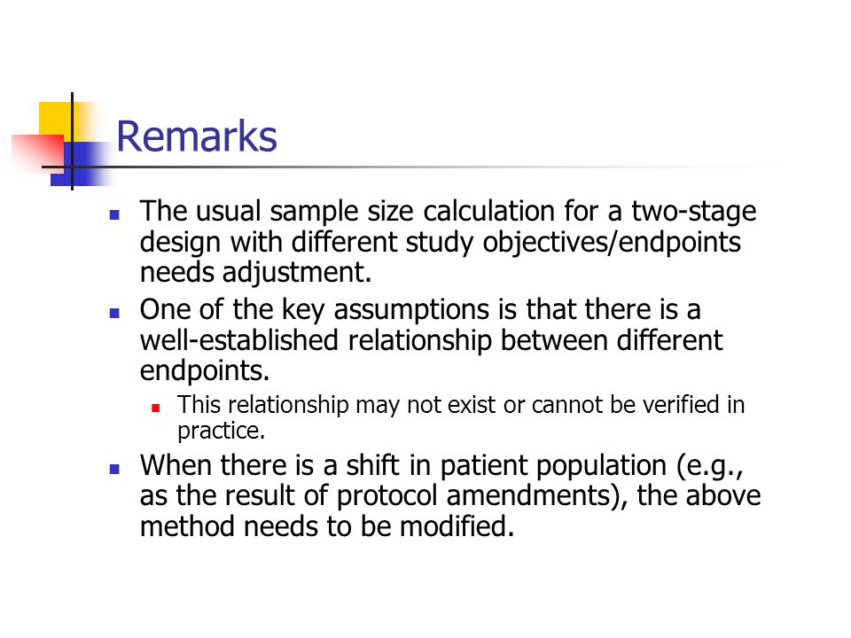 Remarks The usual sample size calculation for a two-stage design with different study objectives/endpoints needs adjustment.