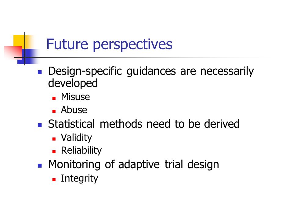 Future perspectives Design-specific guidances are necessarily developed. Misuse. Abuse. Statistical methods need to be derived.