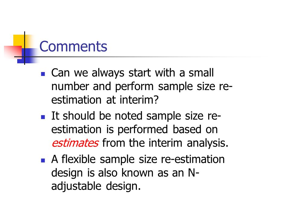 Comments Can we always start with a small number and perform sample size re-estimation at interim