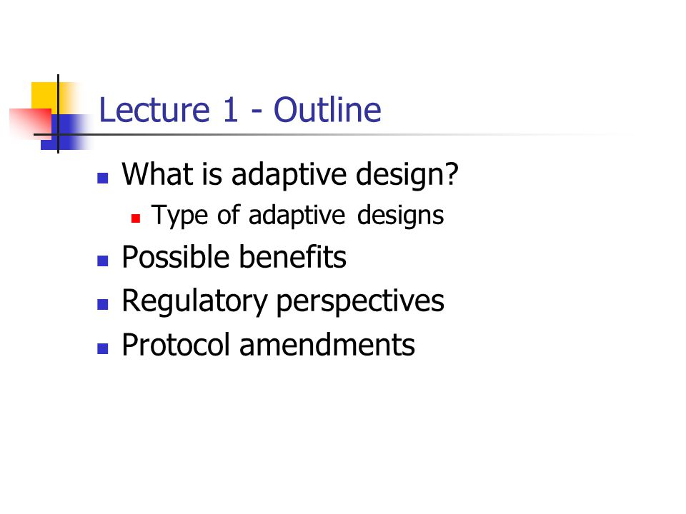 Lecture 1 - Outline What is adaptive design Possible benefits