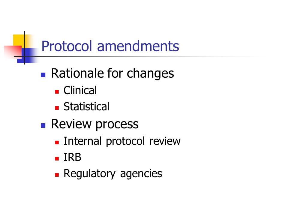 Protocol amendments Rationale for changes Review process Clinical