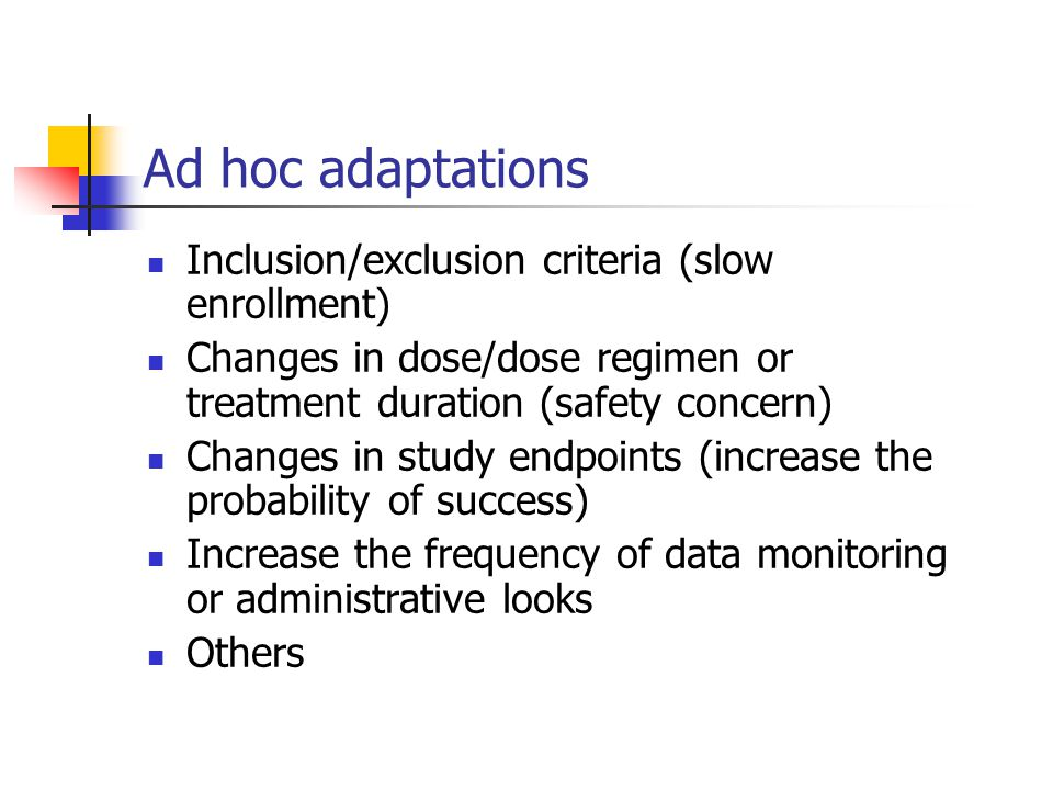 Ad hoc adaptations Inclusion/exclusion criteria (slow enrollment)