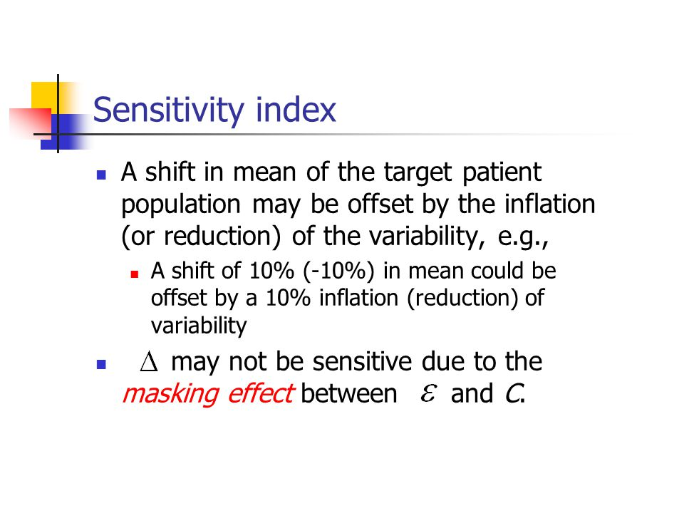 Sensitivity index A shift in mean of the target patient population may be offset by the inflation (or reduction) of the variability, e.g.,