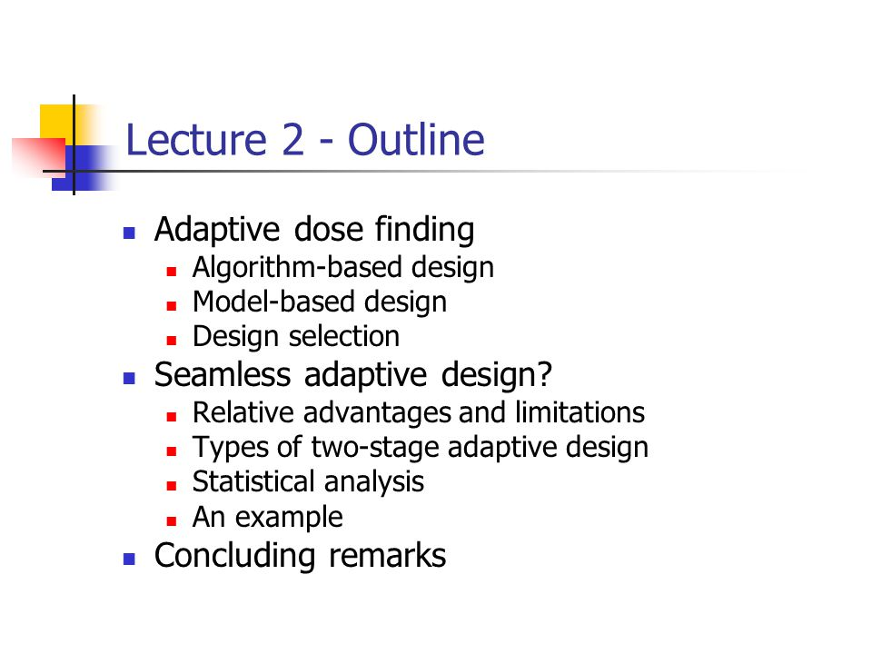 Lecture 2 - Outline Adaptive dose finding Seamless adaptive design