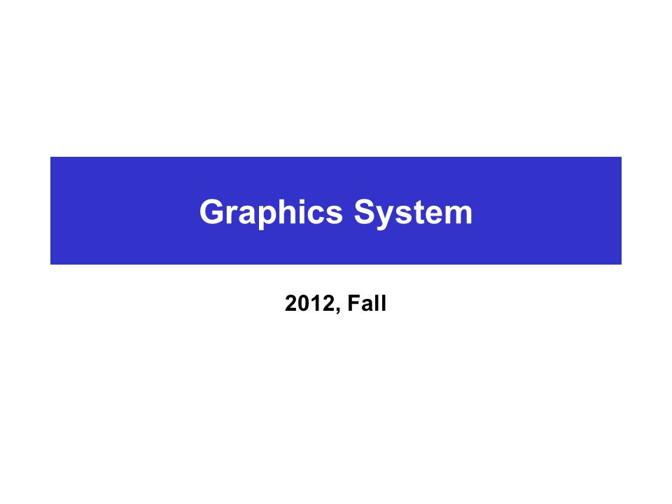 Graphics System 2012, Fall