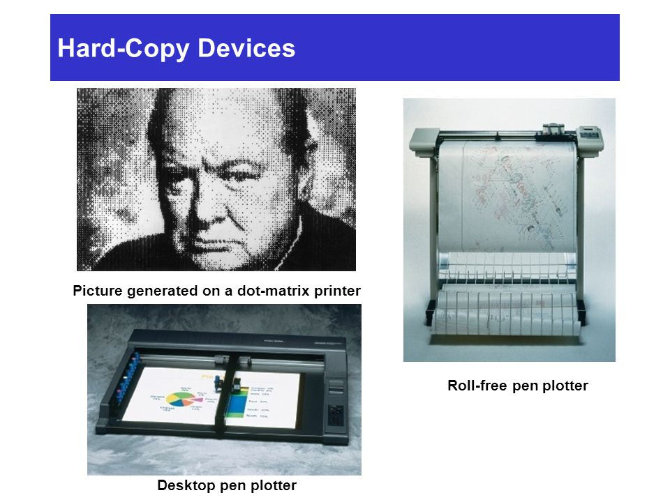 Hard-Copy Devices Picture generated on a dot-matrix printer