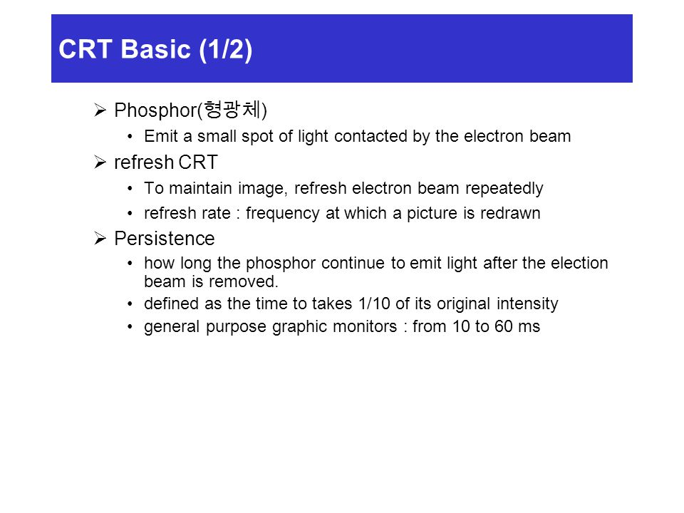 CRT Basic (1/2) Phosphor(형광체) refresh CRT Persistence