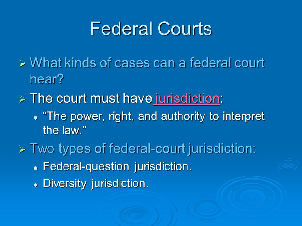 Federal Courts What kinds of cases can a federal court hear