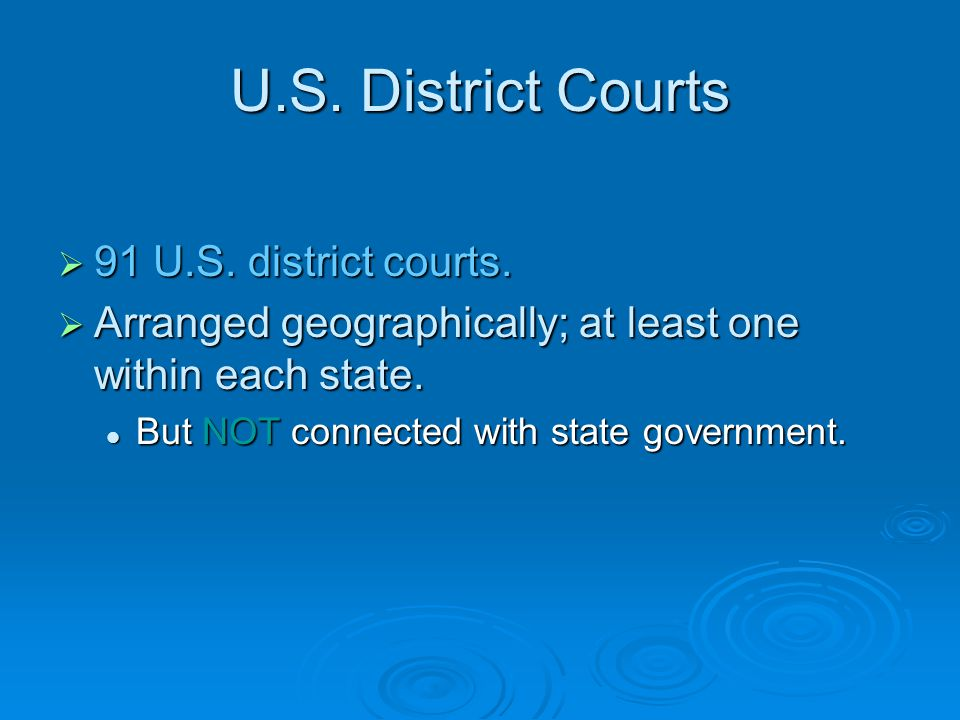 U.S. District Courts 91 U.S. district courts.
