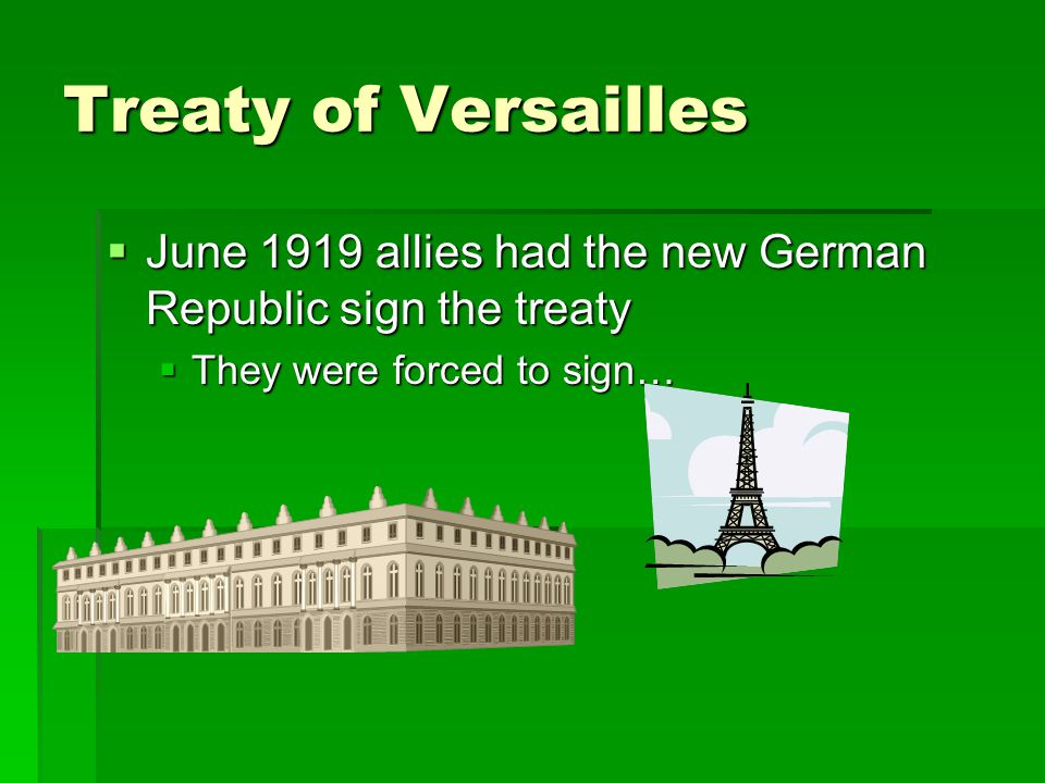 Treaty of Versailles June 1919 allies had the new German Republic sign the treaty.