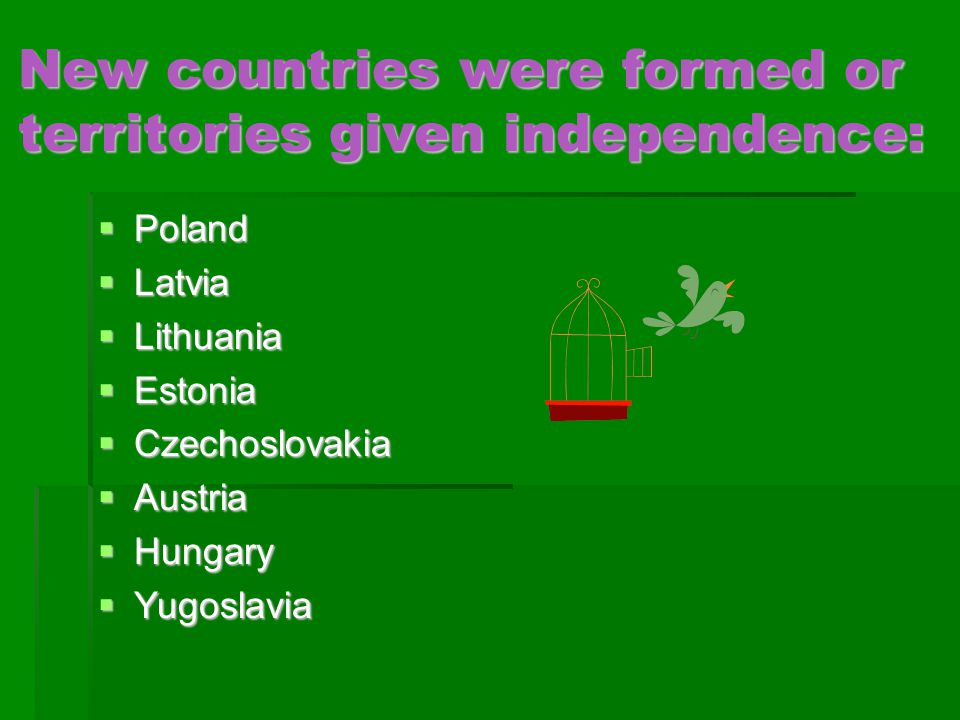 New countries were formed or territories given independence:
