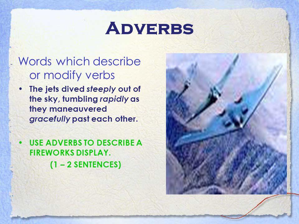 Adverbs Words which describe or modify verbs