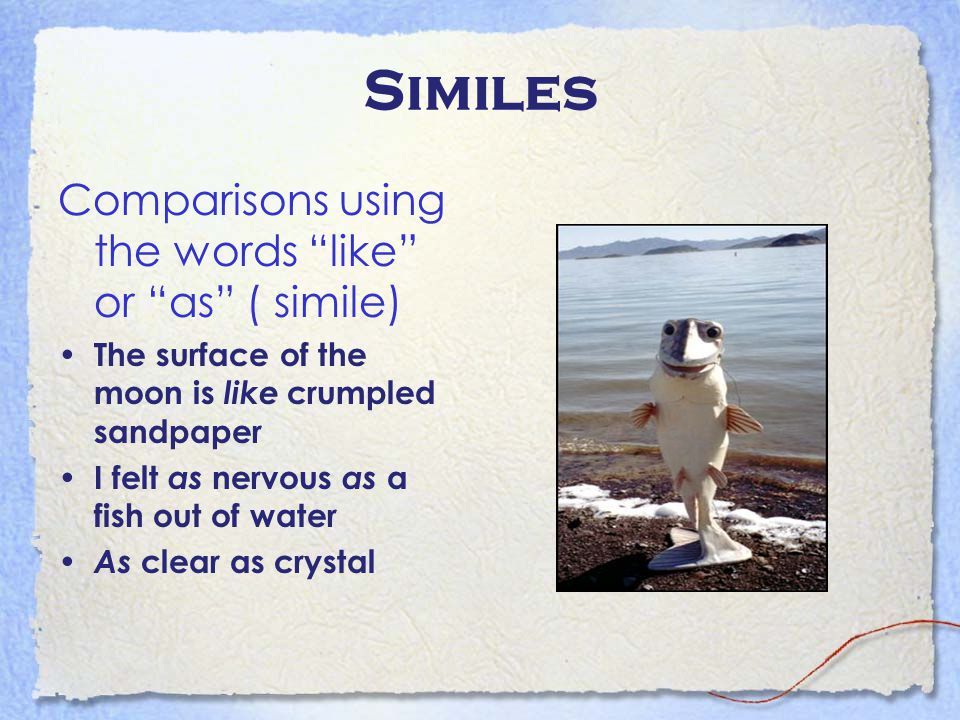 Similes Comparisons using the words like or as ( simile)