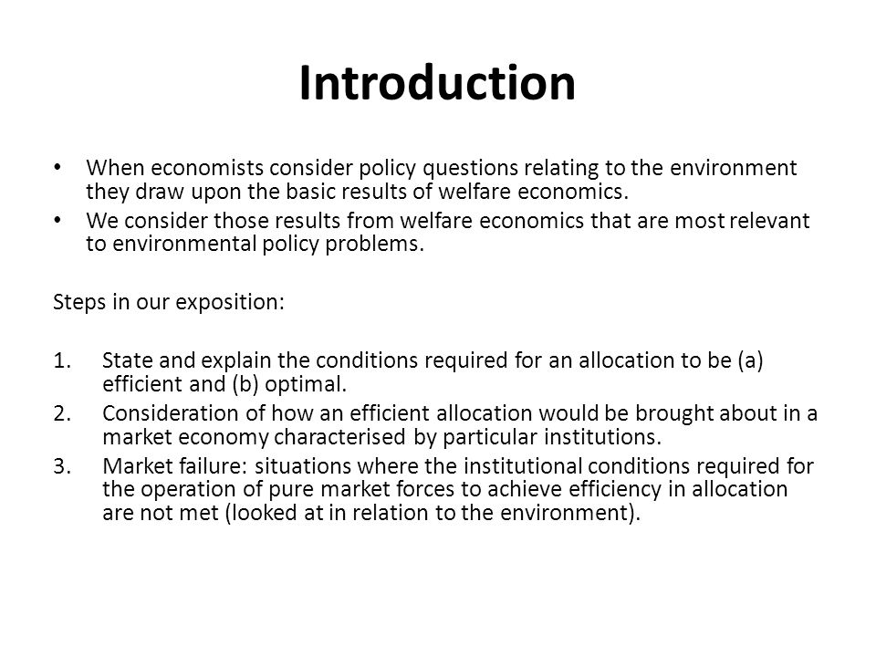Introduction When economists consider policy questions relating to the environment they draw upon the basic results of welfare economics.