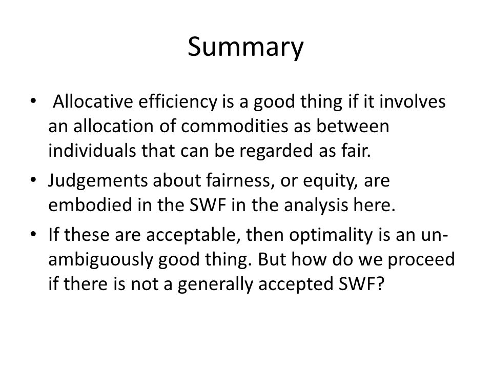 Summary Allocative efficiency is a good thing if it involves an allocation of commodities as between individuals that can be regarded as fair.