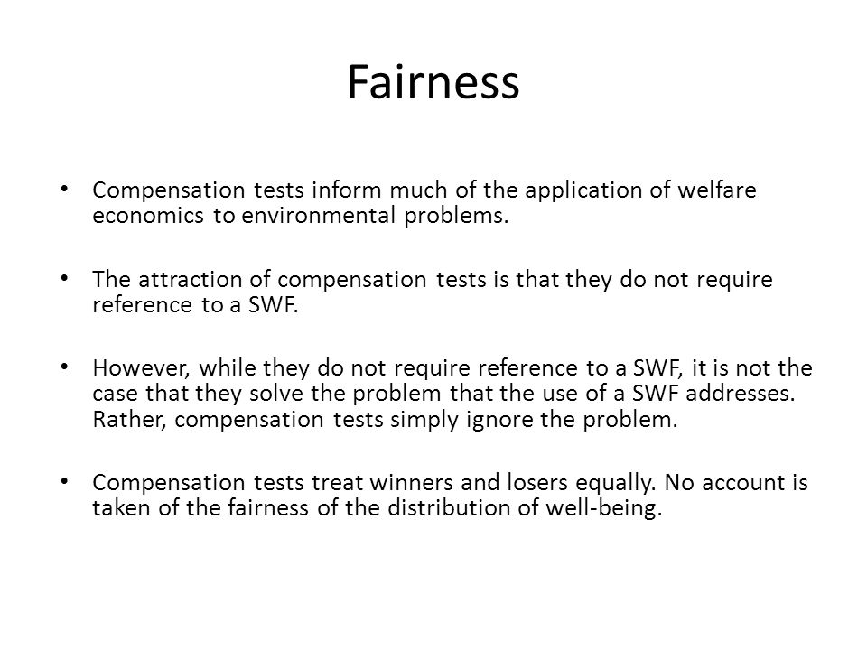 Fairness Compensation tests inform much of the application of welfare economics to environmental problems.
