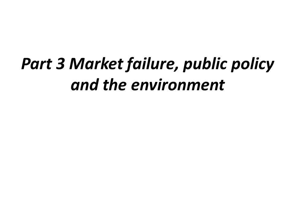 Part 3 Market failure, public policy and the environment