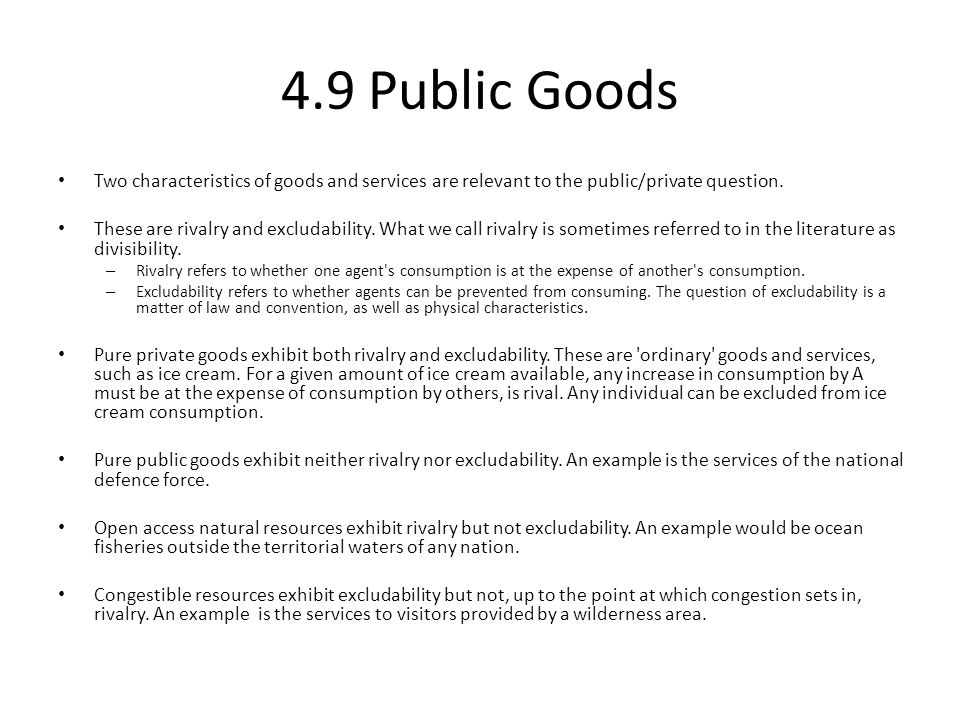 4.9 Public Goods Two characteristics of goods and services are relevant to the public/private question.