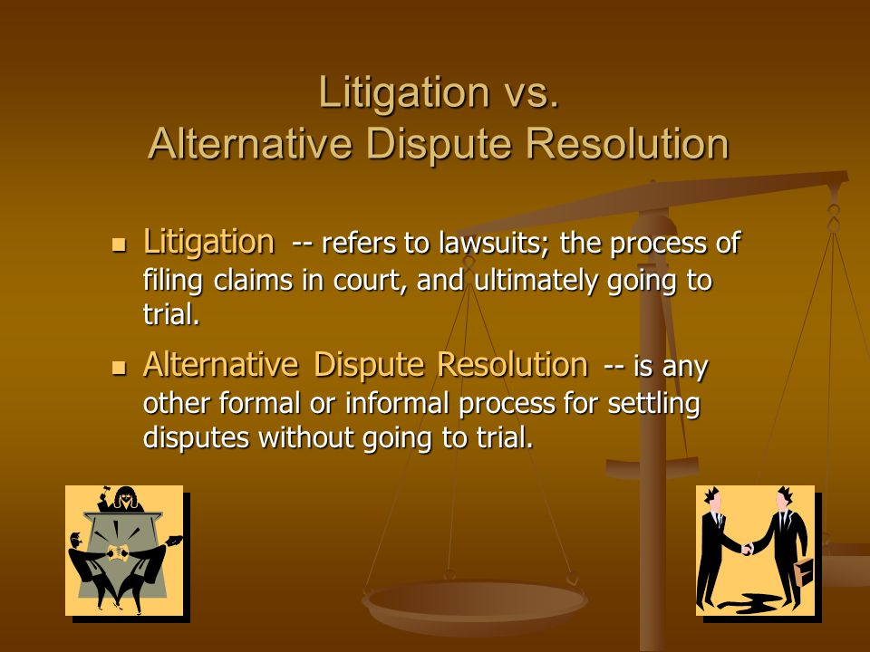 Litigation vs. Alternative Dispute Resolution