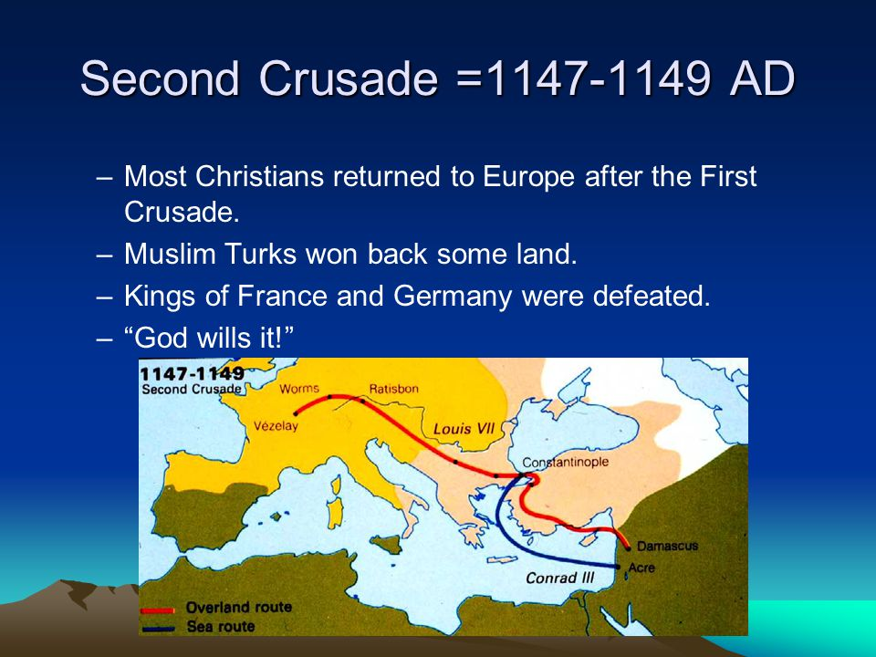 Second Crusade =1147-1149 AD Most Christians returned to Europe after the First Crusade. Muslim Turks won back some land.