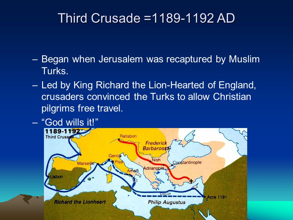 Third Crusade =1189-1192 AD Began when Jerusalem was recaptured by Muslim Turks.