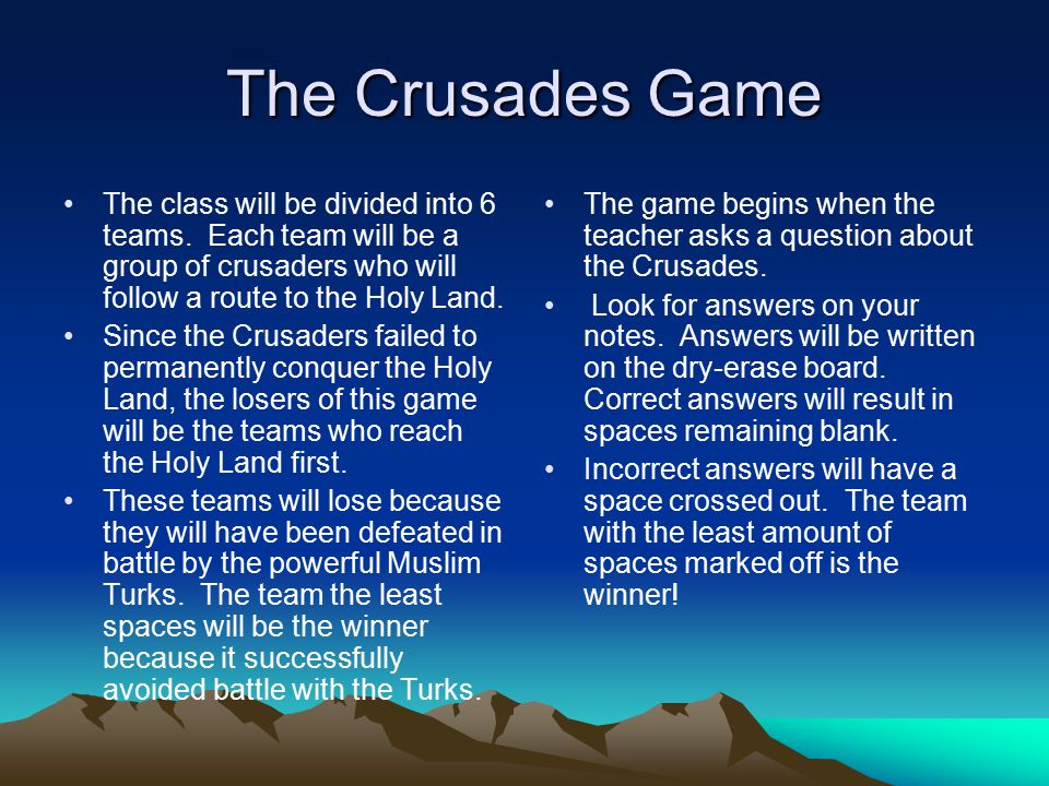 The Crusades Game The class will be divided into 6 teams. Each team will be a group of crusaders who will follow a route to the Holy Land.
