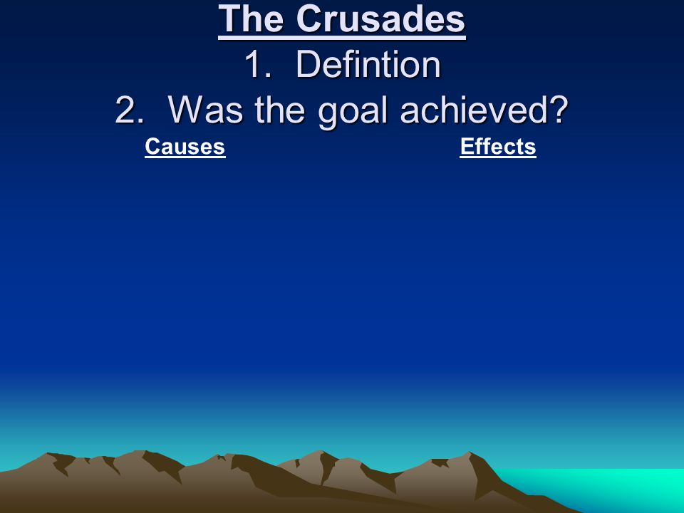 The Crusades 1. Defintion 2. Was the goal achieved