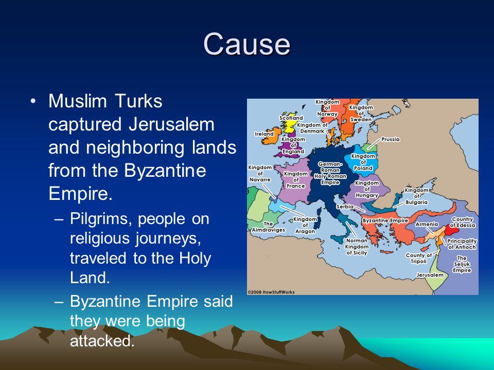 Cause Muslim Turks captured Jerusalem and neighboring lands from the Byzantine Empire.