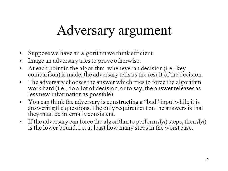 Adversary argument Suppose we have an algorithm we think efficient.