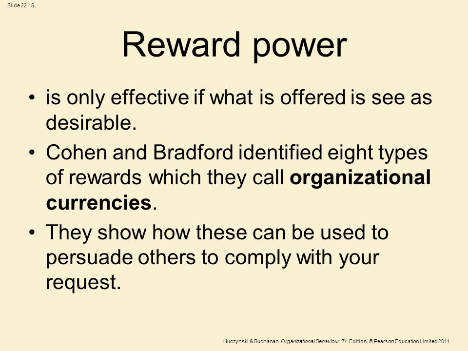 Reward power is only effective if what is offered is see as desirable.