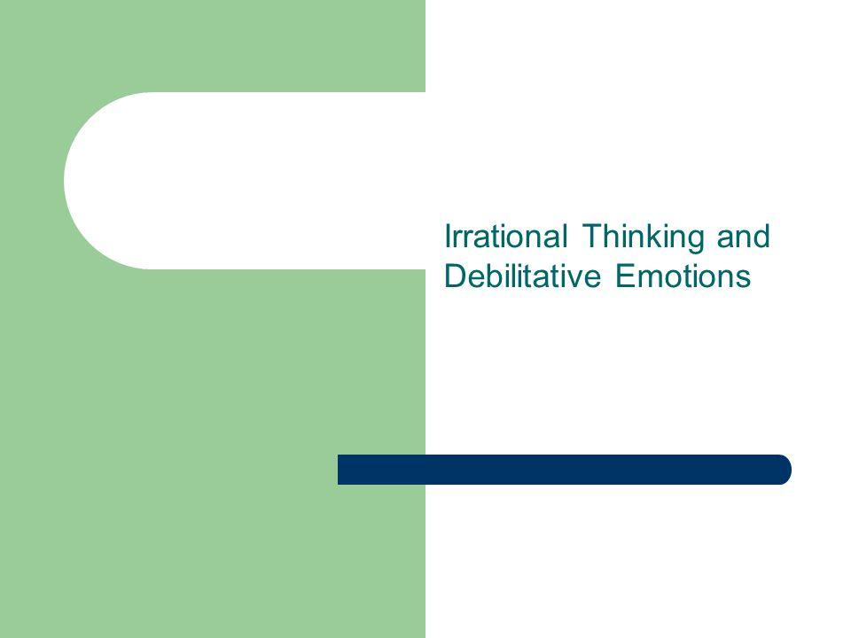 Irrational Thinking and Debilitative Emotions