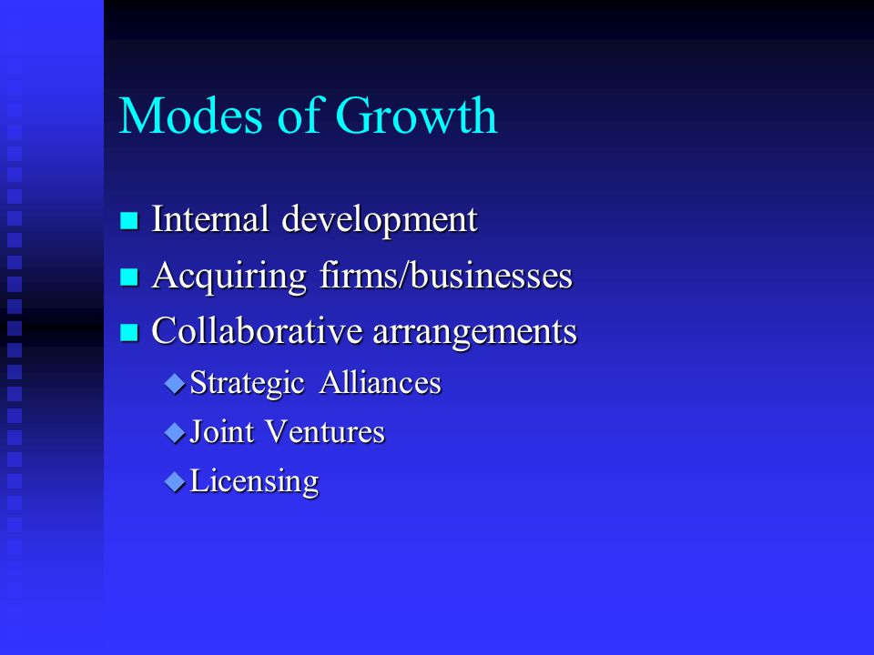 Modes of Growth Internal development Acquiring firms/businesses