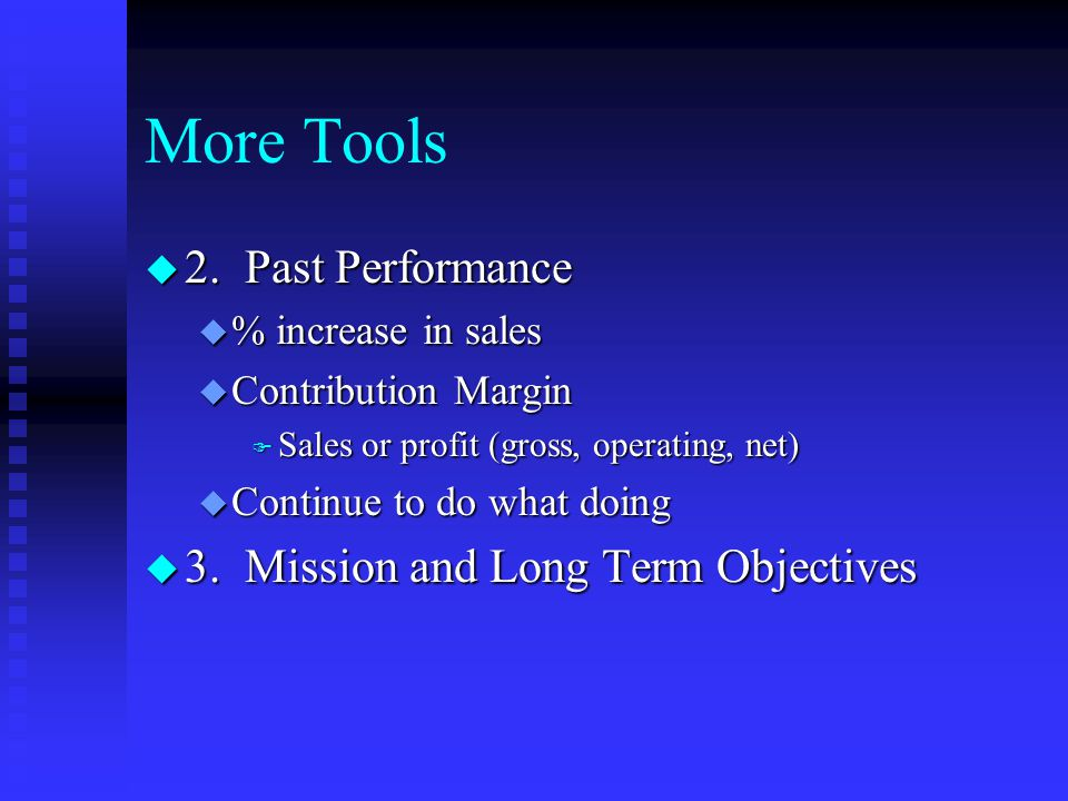 More Tools 2. Past Performance 3. Mission and Long Term Objectives