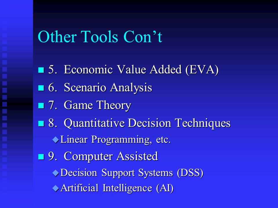 Other Tools Con't 5. Economic Value Added (EVA) 6. Scenario Analysis
