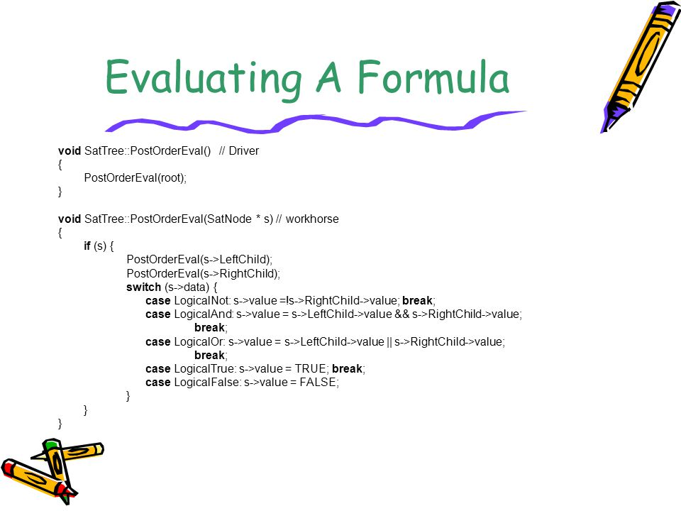 Evaluating A Formula void SatTree::PostOrderEval() // Driver {