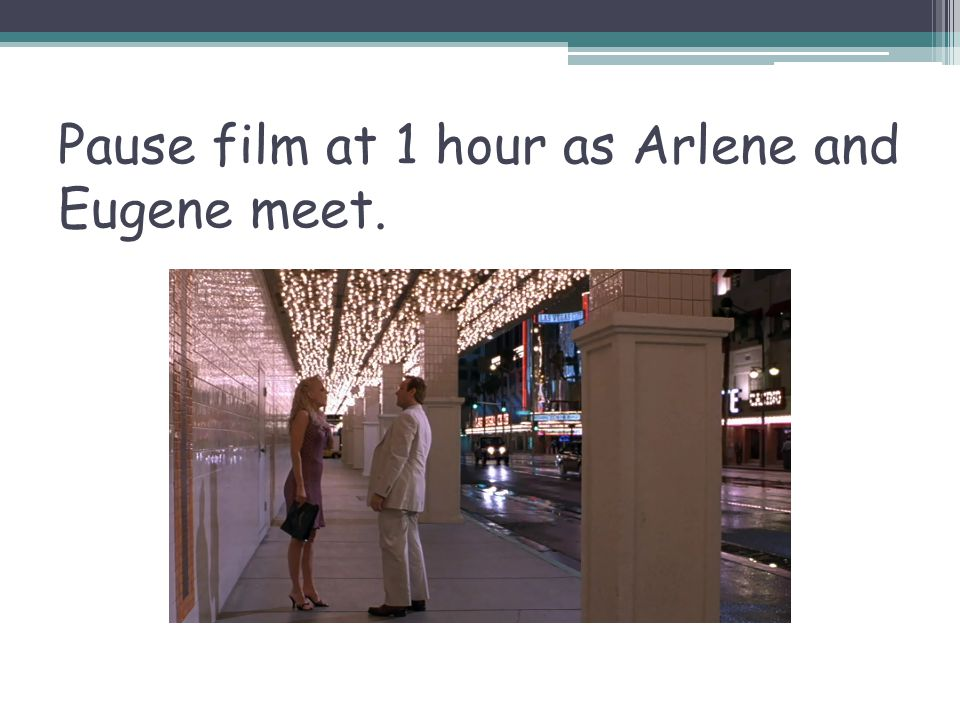 Pause film at 1 hour as Arlene and Eugene meet.