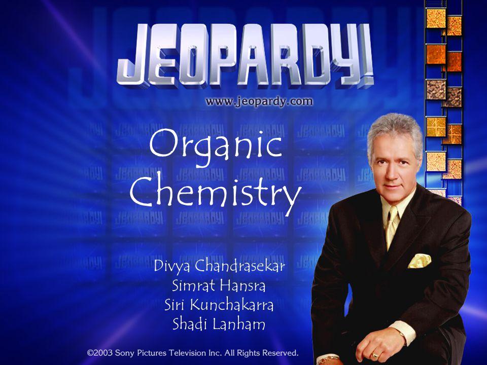 Organic Chemistry Divya Chandrasekar Simrat Hansra Siri Kunchakarra