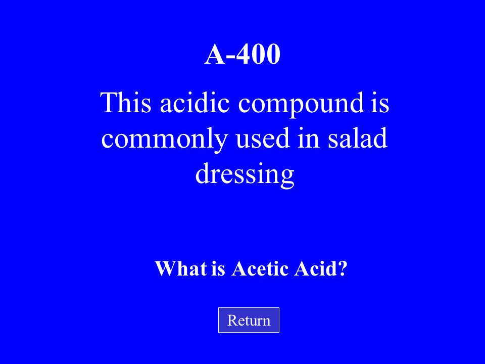 This acidic compound is commonly used in salad dressing
