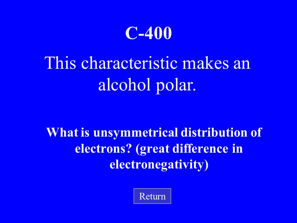 This characteristic makes an alcohol polar.