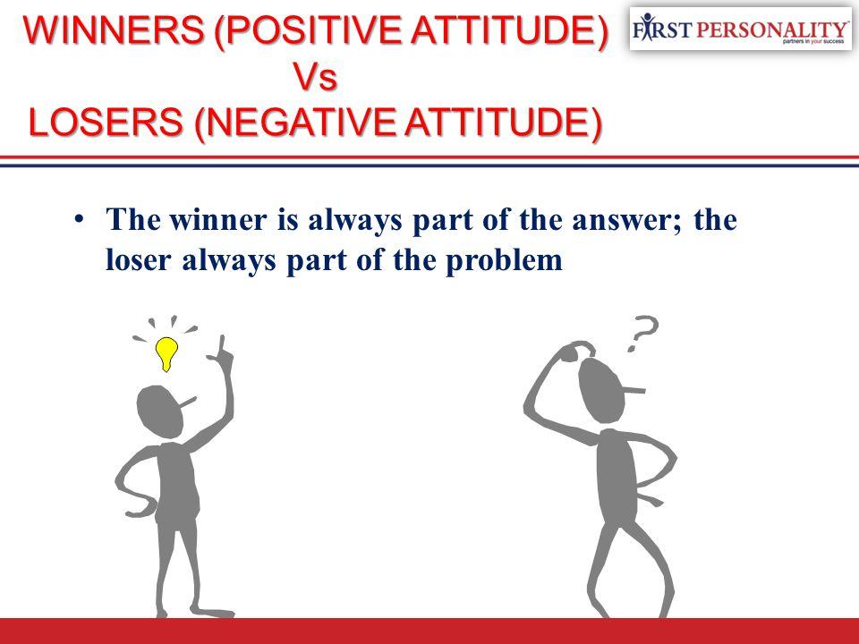 WINNERS (POSITIVE ATTITUDE) Vs LOSERS (NEGATIVE ATTITUDE)
