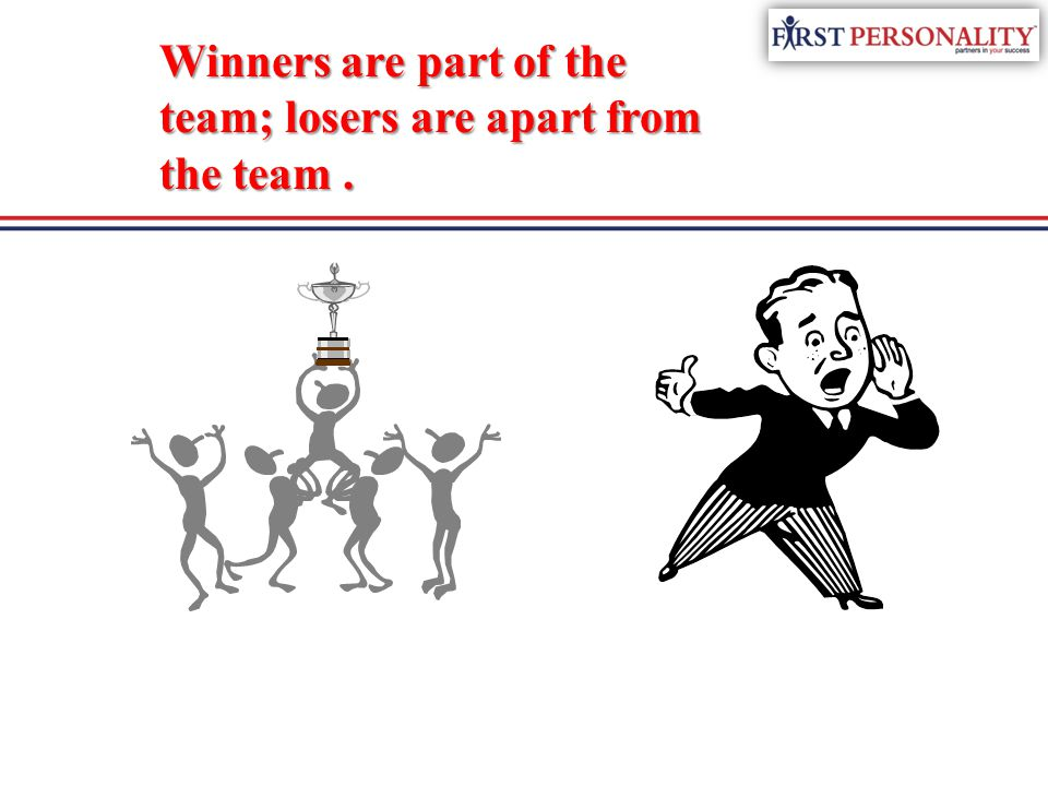 Winners are part of the team; losers are apart from the team .