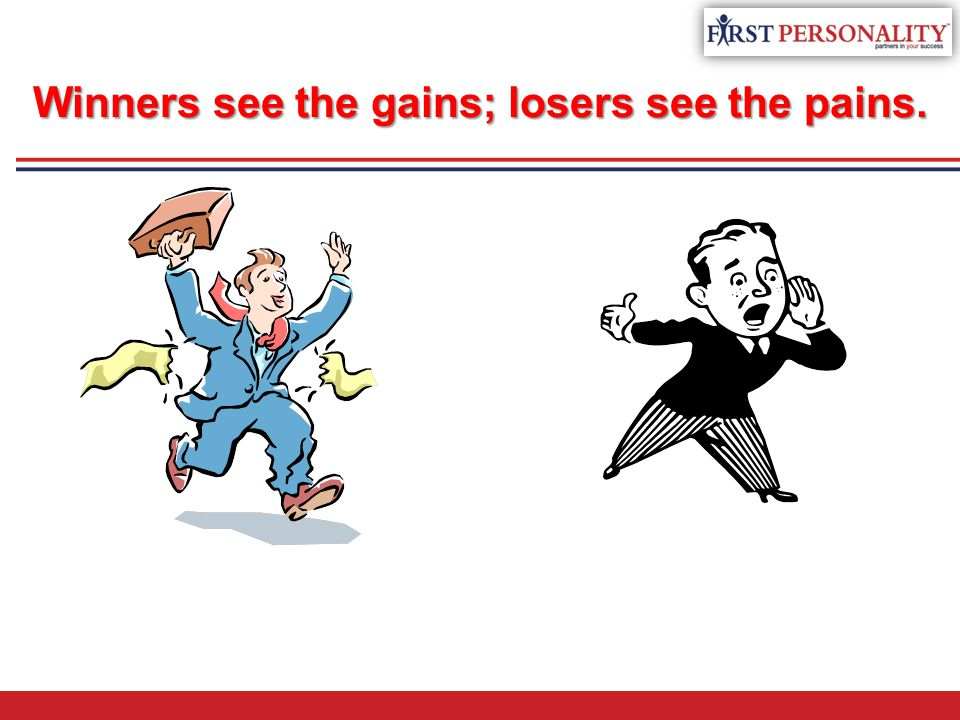 Winners see the gains; losers see the pains.