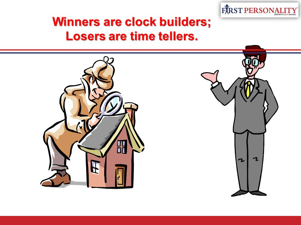 Winners are clock builders; Losers are time tellers.