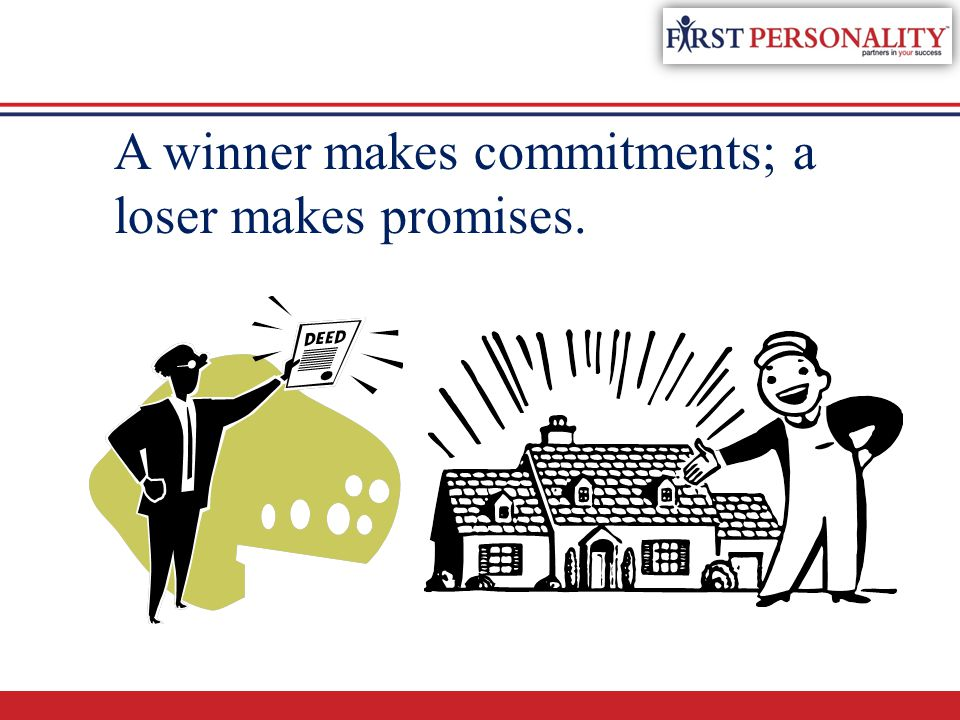 A winner makes commitments; a loser makes promises.