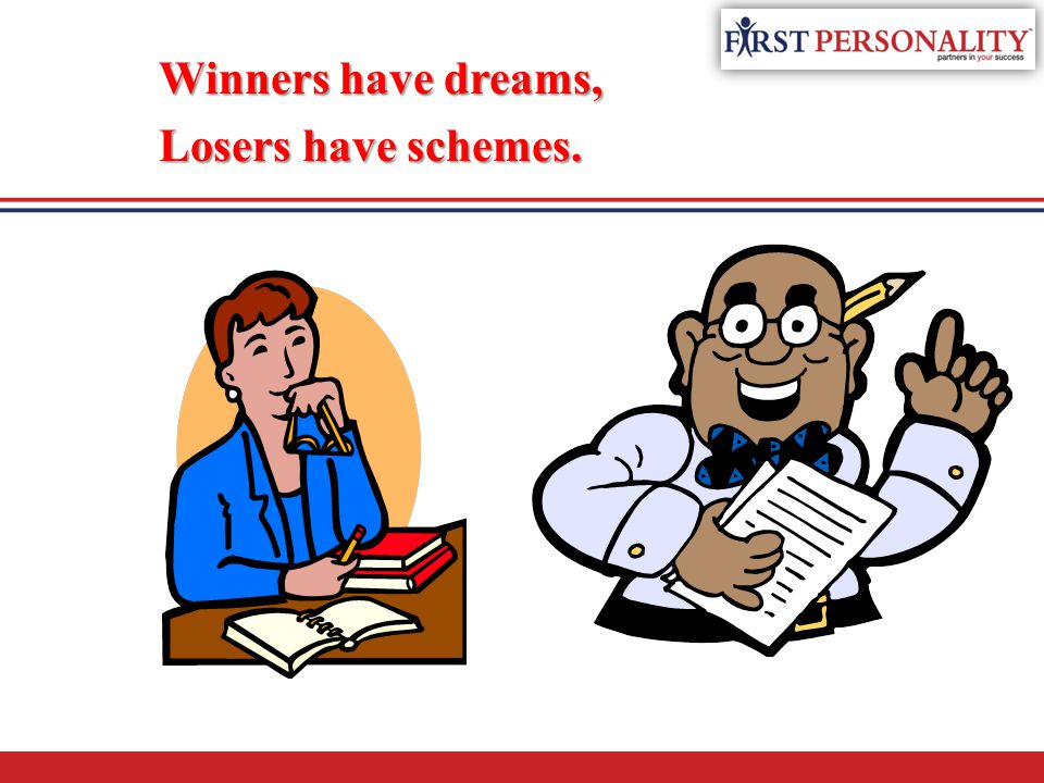 Winners have dreams, Losers have schemes.