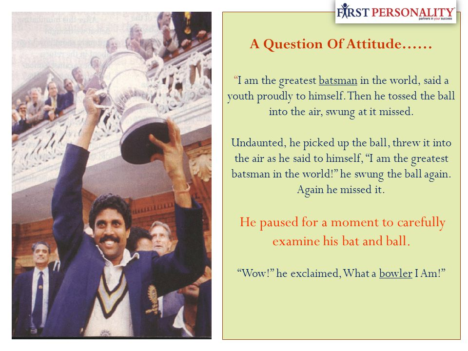 A Question Of Attitude…… I am the greatest batsman in the world, said a youth proudly to himself.