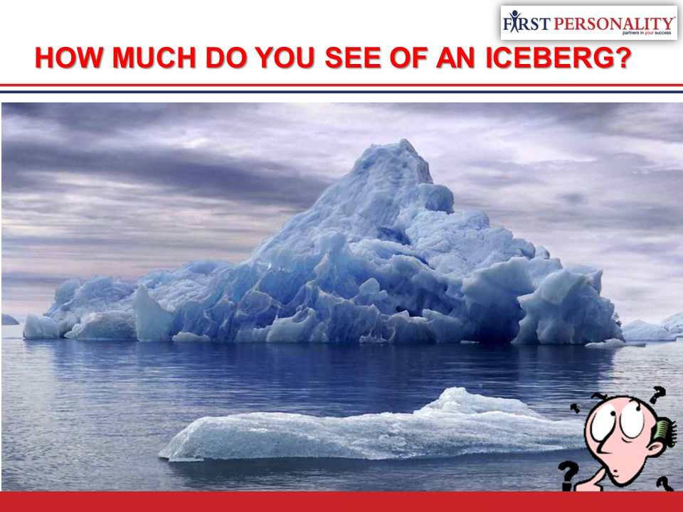 HOW MUCH DO YOU SEE OF AN ICEBERG