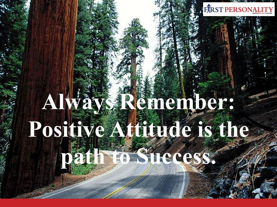 Always Remember: Positive Attitude is the path to Success.