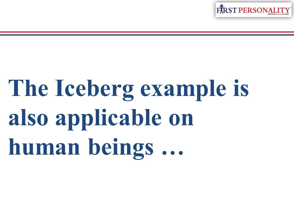 The Iceberg example is also applicable on human beings …
