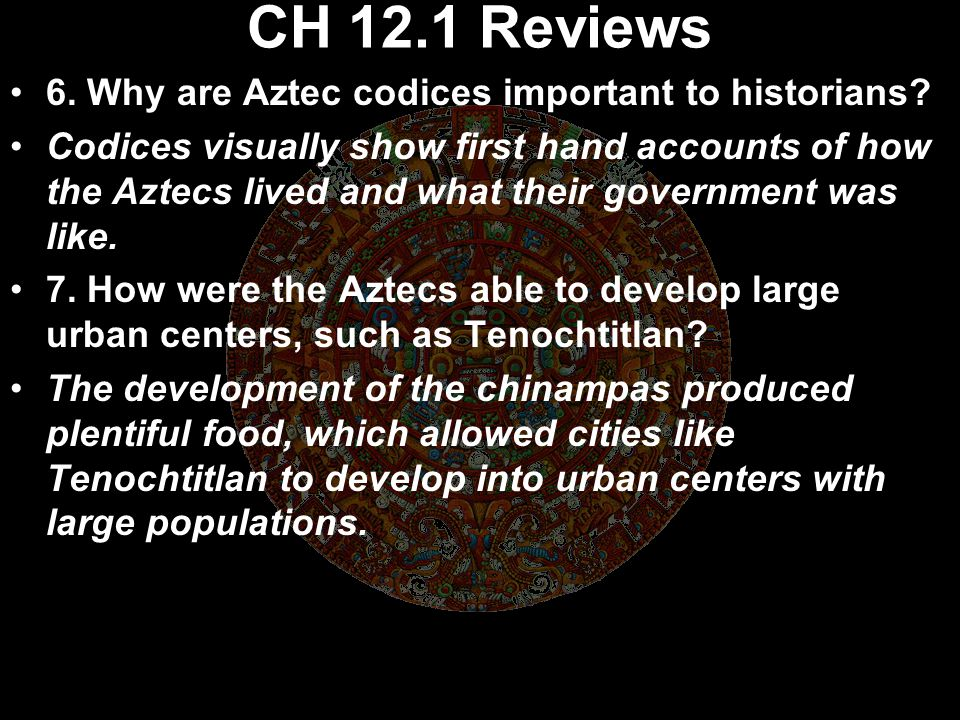 CH 12.1 Reviews 6. Why are Aztec codices important to historians